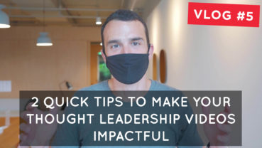 2 quick tips to make your thought leadership videos impactful